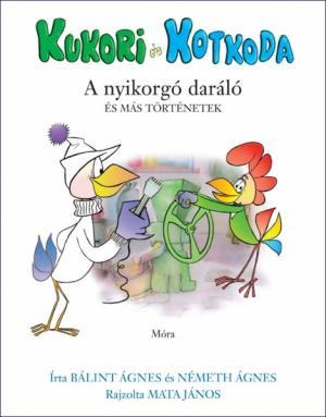 Kukori és Kotkoda / A nyikorgó daráló és más történetek