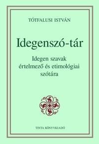 Idegenszó-tár Idegen szavak értelmező és etimológiai szótára