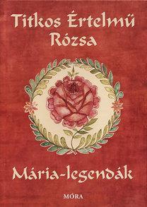 Titkos értelmű rózsa - Mária legendák