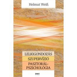 Lelkigondozás – Szupervízió – Pasztorálpszichológia
