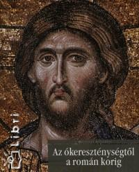 Az ókereszténységtől a román korig