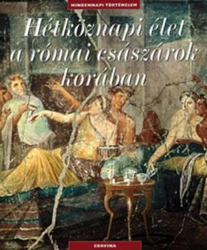Hétköznapi élet a római császárok korában
