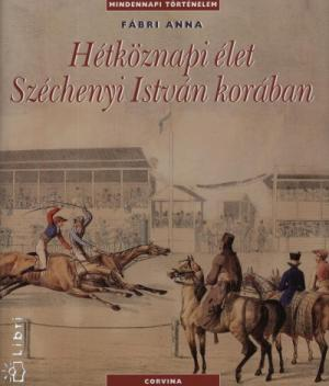 Hétköznapi élet Széchenyi István korában