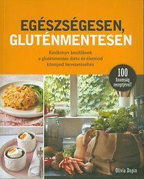 Egészségesen, gluténmentesen - Kézikönyv kezdőknek a gluténmentes diéta és életmód könnyed bevezetéséhez