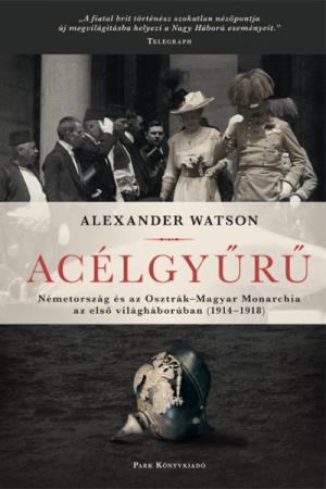 Acélgyűrű - Németország és az Osztrák-Magyar Monarchia az első világháborúban 1914-1918