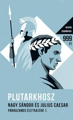 Nagy Sándor és Julius Caesar - Párhuzamos életrajzok I. - Helikon zsebkönyvek 16.