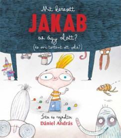 Mit keresett Jakab az ágy alatt? ( és mi történt ott vele?)