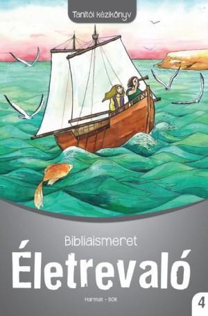 Életrevaló - Bibliaismeret 4. Tanítói kézikönyv