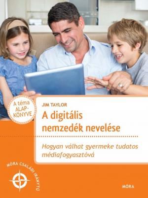 A digitális nemzedék nevelése - Hogyan válhat gyermeke tudatos médiafogyasztóvá