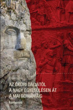 Az ókori Dáciától a nagy egyesülésen át a mai Romániáig